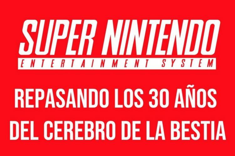 Repasando 30 años Cerebro Bestia cumpleaños Super Nintendo SNES