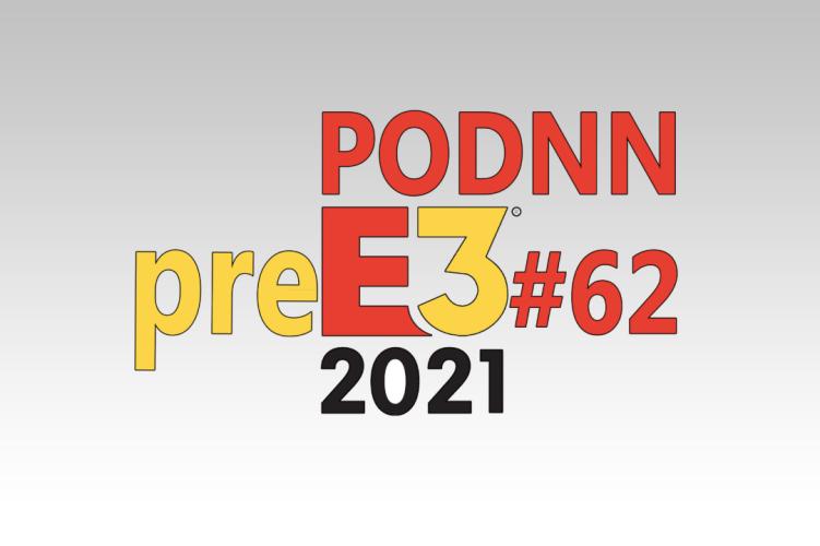 PodNN62 podcast pre E3 2021