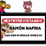 NextNtrevistando Alex Kidd in Miracle World DX Ramón Nafria