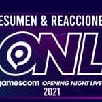 Resumen & Reacciones Opening Night Live Gamescom 2021