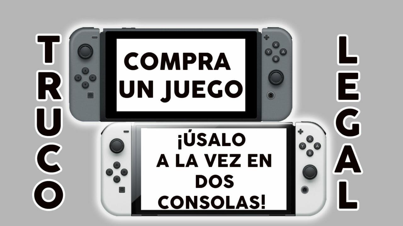 Truco compra un juego úsalo en dos Nintendo Switch